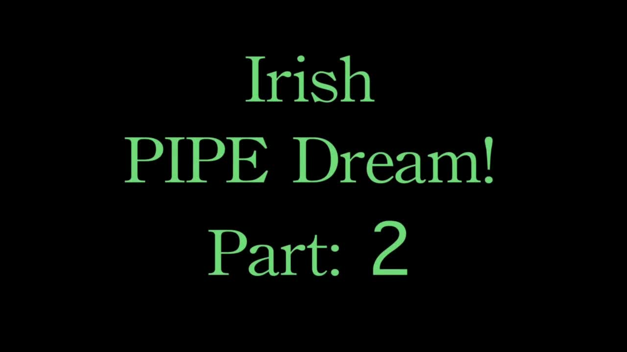 Pic #1Irish Pipe Dream! Part 2 - Anal, Ass Fucking, Blowjob, Brunette, Penetration Or Hardcore, Toys